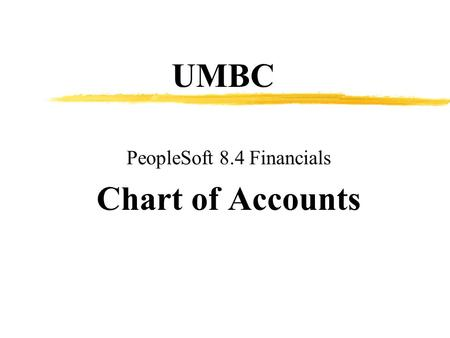 UMBC PeopleSoft 8.4 Financials Chart of Accounts.