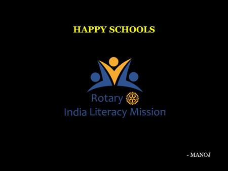 - MANOJ HAPPY SCHOOLS. LEARNING OBJECTIVES Understand the Happy Schools Project Identify needs & select a prospective Happy School Implement & execute.