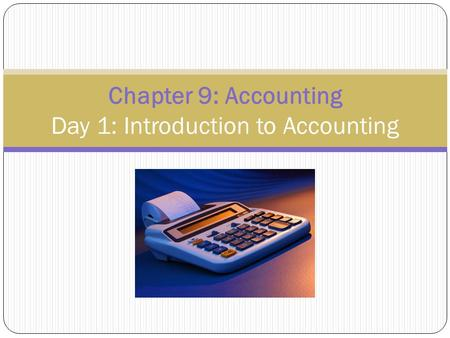 Chapter 9: Accounting Day 1: Introduction to Accounting