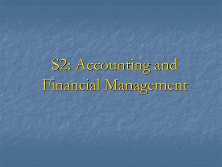 S2: Accounting and Financial Management. Session Overview Session objectives Session objectives Scope of the issues Scope of the issues Basis of Accounting.