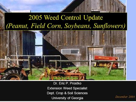Dr. Eric P. Prostko Extension Weed Specialist Dept. Crop & Soil Sciences University of Georgia December 2004 2005 Weed Control Update (Peanut, Field Corn,