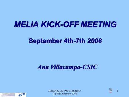 MELIA KICK-OFF MEETING 4th-7th September 2006 1 MELIA KICK-OFF MEETING September 4th-7th 2006 Ana Villacampa-CSIC.