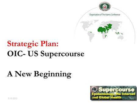 9/8/2015 1 Strategic Plan: OIC- US Supercourse A New Beginning.