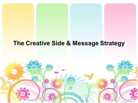 The Creative Side & Message Strategy. <strong>Advertising</strong>… Science and Art Effective <strong>Advertising</strong> is a combination of Science and Art –Creative DimensionArt –Strategic.