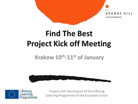 Find The Best Project Kick off Meeting Krakow 10 th -11 st of January Project with the support of the Lifelong Learning Programme of the European Union.