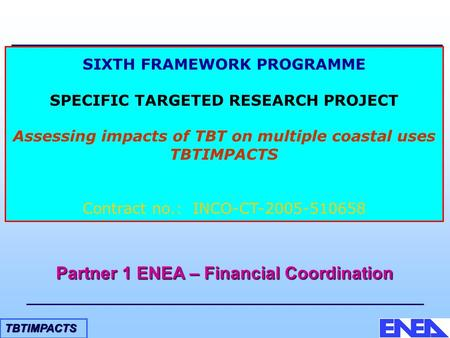 TBTIMPACTS SIXTH FRAMEWORK PROGRAMME SPECIFIC TARGETED RESEARCH PROJECT Assessing impacts of TBT on multiple coastal uses TBTIMPACTS Contract no.: INCO-CT-2005-510658.