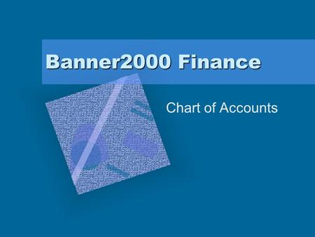 Banner2000 Finance Chart of Accounts. Objectives Performance objective: Create, modify, and query Chart of Accounts Produce reports for Chart of Accounts.