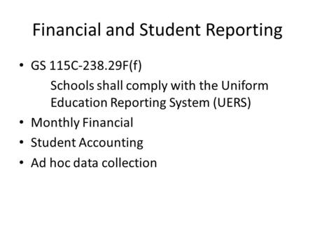 Financial and Student Reporting GS 115C-238.29F(f) Schools shall comply with the Uniform Education Reporting System (UERS) Monthly Financial Student Accounting.