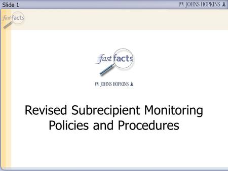 Slide 1 Revised Subrecipient Monitoring Policies and Procedures.