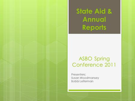 State Aid & Annual Reports ASBO Spring Conference 2011 Presenters: Susan Woodmansey Bobbi Leiferman.