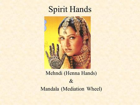 Spirit Hands Mehndi (Henna Hands) & Mandala (Mediation Wheel)