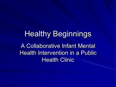 Healthy Beginnings A Collaborative Infant Mental Health Intervention in a Public Health Clinic.