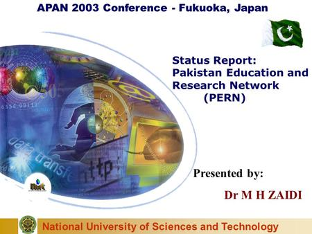 National University of Sciences and Technology Status Report: Pakistan Education and Research Network (PERN) APAN 2003 Conference - Fukuoka, Japan Presented.