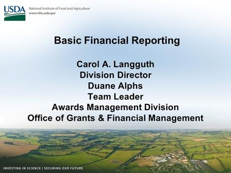 Basic Financial Reporting Carol A. Langguth Division Director Duane Alphs Team Leader Awards Management Division Office of Grants & Financial Management.