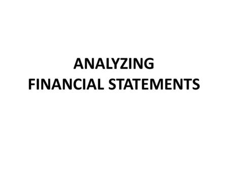 ANALYZING FINANCIAL STATEMENTS. FINANCIAL STATEMENTS Stuff you don't want to deal with.