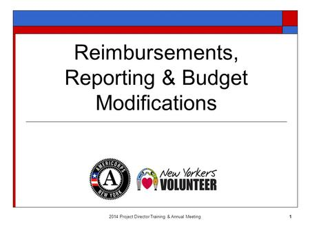 Reimbursements, Reporting & Budget Modifications 12014 Project Director Training & Annual Meeting.