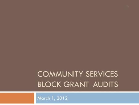 COMMUNITY SERVICES BLOCK GRANTAUDITS March 1, 2012 1.