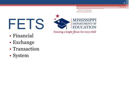 FETS Financial Exchange Transaction System OFFICE OF SCHOOL FINANCIAL SERVICES 1.
