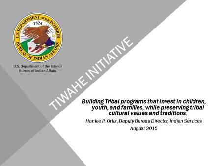 Building Tribal programs that invest in children, youth, and families, while preserving tribal cultural values and traditions. Hankie P. Ortiz,Deputy Bureau.