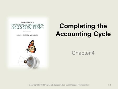 Completing the Accounting Cycle Chapter 4 4-1Copyright ©2014 Pearson Education, Inc. publishing as Prentice Hall.