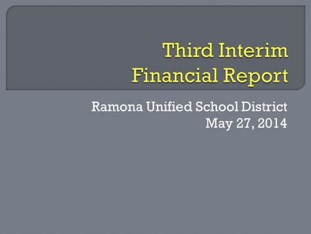 "Ramona Unified School District May 27, 2014.  With the adoption of the Second Interim Report, Ramona Unified ""self-qualified""  ""Qualified"" status means."