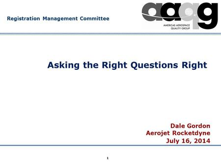 Company Confidential Registration Management Committee 1 Asking the Right Questions Right Dale Gordon Aerojet Rocketdyne July 16, 2014.