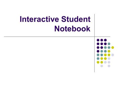 Interactive Student Notebook. What is the purpose of the notebook? The purpose of the interactive notebook is to enable you to be a creative, independent.