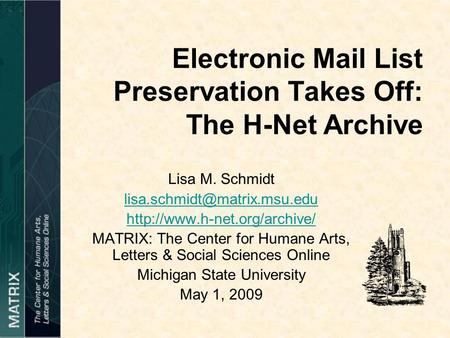 Electronic Mail List Preservation Takes Off: The H-Net Archive Lisa M. Schmidt  MATRIX: The Center.