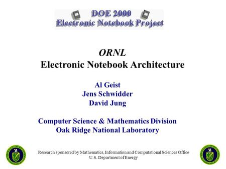 Research sponsored by Mathematics, Information and Computational Sciences Office U.S. Department of Energy Al Geist Jens Schwidder David Jung Computer.