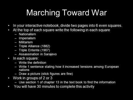 Marching Toward War In your interactive notebook, divide two pages into 6 even squares. At the top of each square write the following in each square –Nationalism.