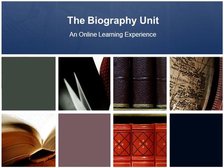 The Biography Unit An Online Learning Experience.