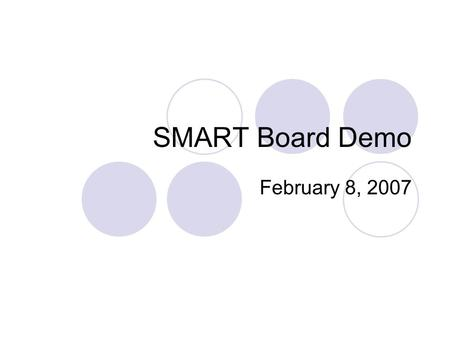 SMART Board Demo February 8, 2007. Topics Interactive Whiteboards Connecting to the SMART Board SMART Board Basics Using the SMART Board and Tools Helpful.