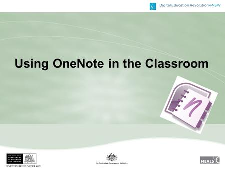 © Commonwealth of Australia 2009 Using OneNote in the Classroom.