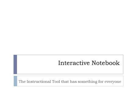 Interactive Notebook The Instructional Tool that has something for everyone.
