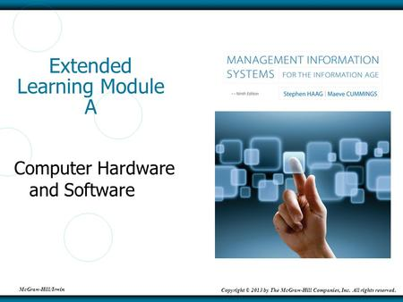 McGraw-Hill/Irwin Copyright © 2013 by The McGraw-Hill Companies, Inc. All rights reserved. Extended Learning Module A Computer Hardware and Software.