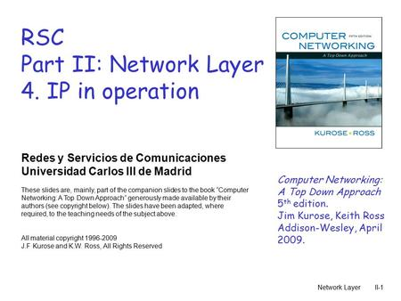 Network LayerII-1 RSC Part II: Network Layer 4. IP in operation Redes y Servicios de Comunicaciones Universidad Carlos III de Madrid These slides are,