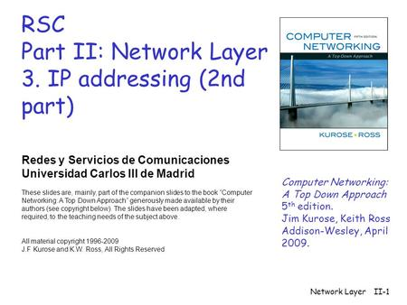 Network LayerII-1 RSC Part II: Network Layer 3. IP addressing (2nd part) Redes y Servicios de Comunicaciones Universidad Carlos III de Madrid These slides.