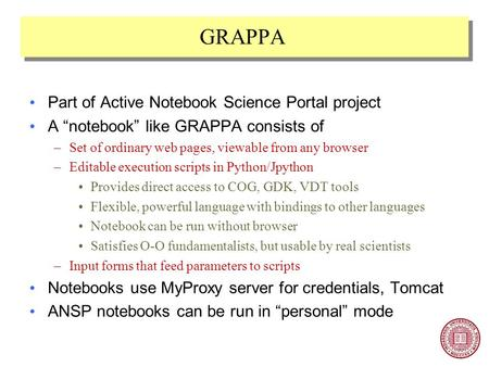 "GRAPPA Part of Active Notebook Science Portal project A ""notebook"" like GRAPPA consists of –Set of ordinary web pages, viewable from any browser –Editable."