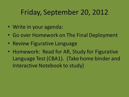 Friday, September 20, 2012 Write in your agenda: Go over Homework on The Final Deployment Review Figurative Language Homework: Read for AR, Study for Figurative.