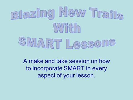 A make and take session on how to incorporate SMART in every aspect of your lesson.