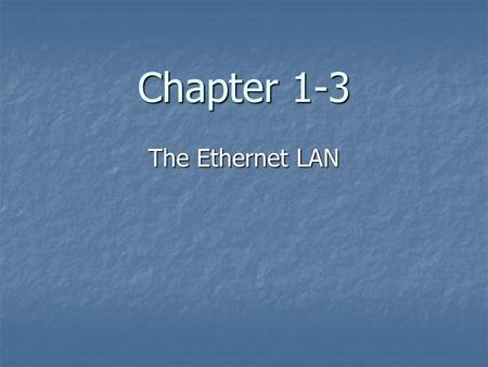 Chapter 1-3 The Ethernet LAN. Ethernet The networking protocol used in most modern computer networks is Ethernet. Ethernet is a CSMA/CD LAN protocol.