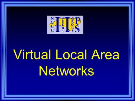 Virtual Local Area Networks. Should I V-LAN? 1. Security V-LANs can restrict access to network resources.