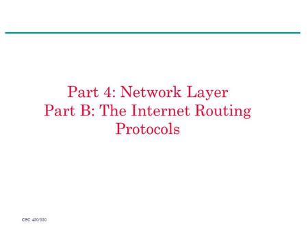 CSC 450/550 Part 4: Network Layer Part B: The Internet Routing Protocols.