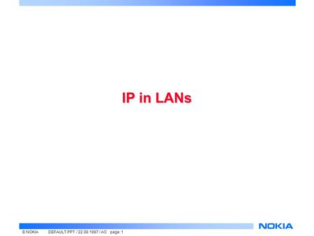 © NOKIADEFAULT.PPT / 22.08.1997 / AO page: 1 IP in LANs.