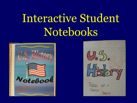 Interactive Student Notebooks. Notebook Common Attributes Left-Side spiral bound Minimum of 100 sheets Three-hole punched Bring to every class Organizational.