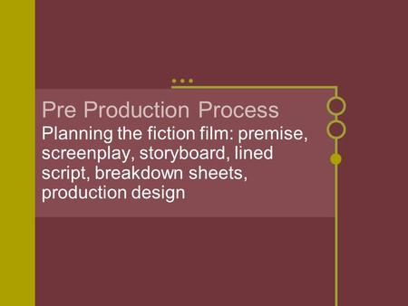 Pre Production Process Planning the fiction film: premise, screenplay, storyboard, lined script, breakdown sheets, production design.