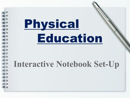 Physical Education Interactive Notebook Set-Up. Cover First and last name Class (Lifetime Fitness or Team Sports) Period Teacher (Brown or Ross) Optional.