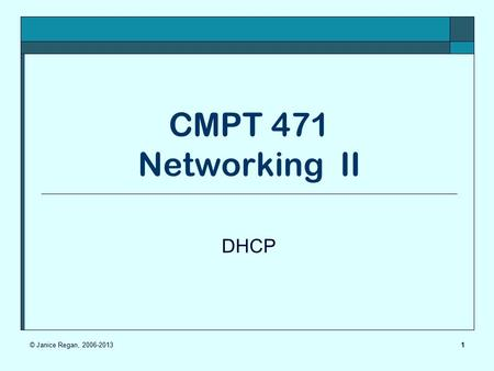 CMPT 471 Networking II DHCP © Janice Regan, 2006-2013.