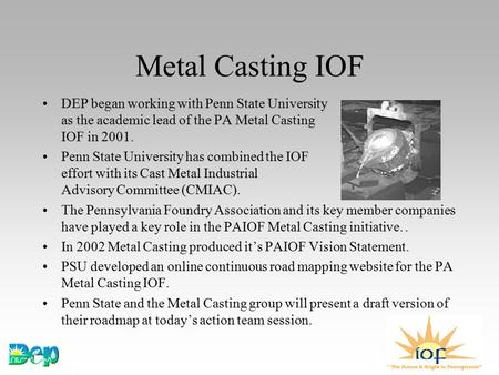 Metal Casting IOF DEP began working with Penn State University as the academic lead of the PA Metal Casting IOF in 2001. Penn State University has combined.