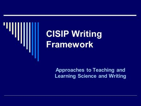 CISIP Writing Framework Approaches to Teaching and Learning Science and Writing.